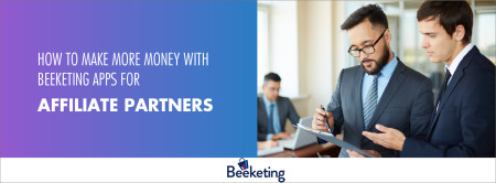 How to make more money with Beeketing apps for Affiliate partners