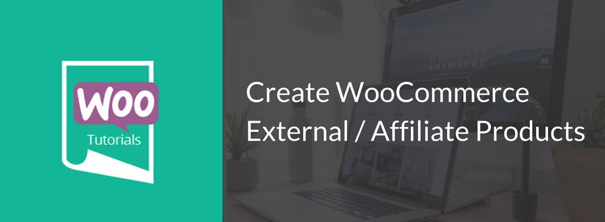 Create WooCommerce External / Affiliate Products